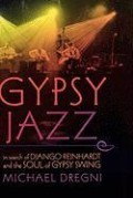 "Michael Dregni ""Gypsy Jazz: In Search of Django Reinhardt and th"