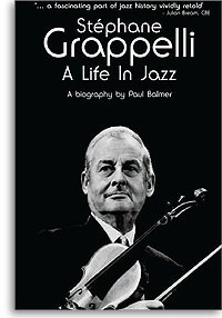 Paul Balmer: Stephane Grappelli - A Life In Jazz